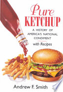 """Pure Ketchup: A History of America's National Condiment, with Recipes"" by Andrew F. Smith"