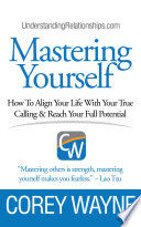 """""""Mastering Yourself: How to Align Your Life With Your True Calling & Reach Your Full Potential"""" by Corey Wayne"""