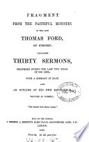 Fragment from the faithful ministry of     Thomas Ford  containing thirty sermons  Also an outline of his own experience written by himself