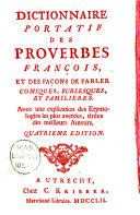 Dictionnaire portatif des proverbes françois, et des façons de parler comiques, burlesques, et familières