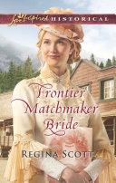 Frontier Matchmaker Bride  Mills   Boon Love Inspired Historical   Frontier Bachelors  Book 8