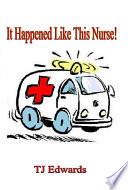 It Happened Like This Nurse!