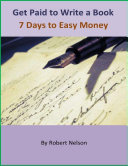 Get Paid to Write a Book  7 Days to Easy Money