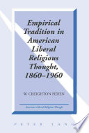 Empirical Tradition In American Liberal Religious Thought 1860 1960