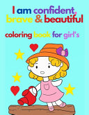 I Am Confident  Brave   Beautiful Coloring Book for Girl s