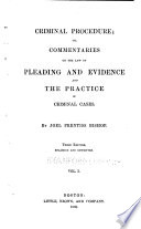 Criminal Procedure  Or  Commentaries on the Law of Pleading and Evidence and the Practice in Criminal Cases Book
