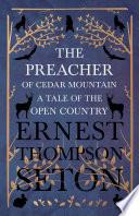 The Preacher of Cedar Mountain  A Tale of the Open Country