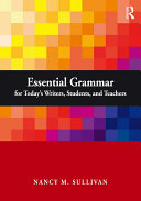 Essential Grammar for Today s Writers  Students  and Teachers