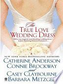 The True Love Wedding Dress Book