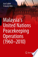 Malaysia   s United Nations Peacekeeping Operations  1960   2010