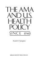 The AMA and U S  Health Policy Since 1940 Book