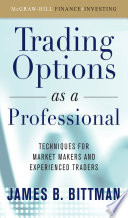 Trading Options as a Professional  Techniques for Market Makers and Experienced Traders