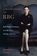 link to Conversations with RBG : Ruth Bader Ginsburg on life, love, liberty, and law in the TCC library catalog