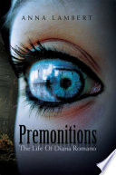 Premonitions The Life Of Diana Romano