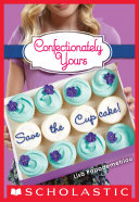 Save the Cupcake!: A Wish Novel (Confectionately Yours #1) Pdf/ePub eBook