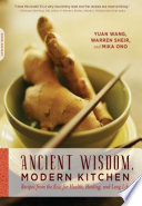 """Ancient Wisdom, Modern Kitchen: Recipes from the East for Health, Healing, and Long Life"" by Yuan Wang, Warren Sheir, Mika Ono"