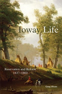Ioway Life: Reservation and Reform, 1837–1860