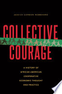 """Collective Courage: A History of African American Cooperative Economic Thought and Practice"" by Jessica Gordon Nembhard"
