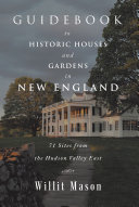 Guidebook to Historic Houses and Gardens in New England