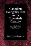 Canadian Evangelicalism in the Twentieth Century