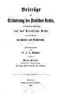 Beiträge zur Erläuterung des Preussischen Rechts durch Theorie und Praxis. Hrsg. von J(ulius) A(lbert) Gruchot