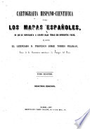 Cartografía hispano-científica; ó sea, Los mapas españoles, en que se representa á España bajo todas sus diferentes fases