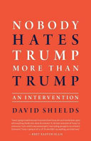 Nobody Hates Trump More Than Trump An Intervention