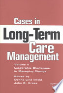 Cases in Long-term Care Management: Leadership challenges in managing change