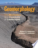 """Geomorphology: The Mechanics and Chemistry of Landscapes"" by Robert S. Anderson, Suzanne P. Anderson"