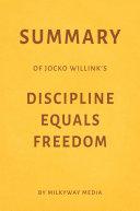 Summary of Jocko Willink's Discipline Equals Freedom by Milkyway Media