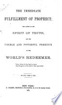 The Immediate Fulfillment of Prophecy  the Advent of the Spirit of Truth  and the Visible and Powerful Presence of the World s Redeemer
