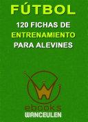 Fútbol: 120 fichas de entrenamiento para alevines