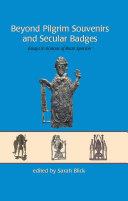 Beyond Pilgrim Souvenirs and Secular Badges