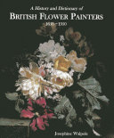 A History and Dictionary of British Flower Painters, 1650-1950