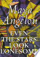 Even the stars look lonesome, Maya Angelou (Author)