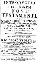 Introductio in lectionem Novi Testamenti ... cujus primas lineas olim duxit D. J. G. Pritius ... nunc autem uberius eam digessit, singulis fere paginis auxit, ... M. C. G. Hofmann