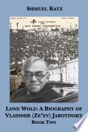 Lone Wolf  A Biography of Vladimir  Ze   ev  Jabotinsky