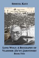Lone Wolf: A Biography of Vladimir (Ze'ev) Jabotinsky