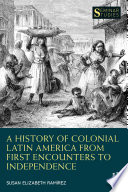 A History of Colonial Latin America from First Encounters to Independence