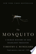 """""""The Mosquito: A Human History of Our Deadliest Predator"""" by Timothy C. Winegard"""