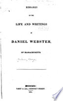Remarks on the Life and Writings of Daniel Webster of Massachusetts