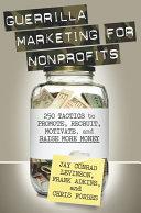 Guerrilla Marketing for Nonprofits: 250 Tactics to Promote, ...