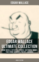 EDGAR WALLACE Ultimate Collection: Crime Novels, Detective Stories, Historical Works, True Crime Accounts, Poetry & Memoirs (Complete Edition) [Pdf/ePub] eBook