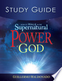 How To Walk In The Supernatural Power Of God Study Guide Book