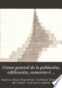 Censo general de poblacion, edificacion, comercio é industria de la ciudad de Buenos Aires...