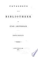 Catalogus van de bibliotheek der stad Amsterdam ...