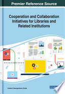 Cooperation And Collaboration Initiatives For Libraries And Related Institutions Book PDF