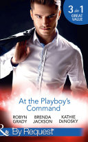 At The Playboy s Command  Millionaire Playboy  Maverick Heiress  The Millionaire s Club  Book 4    Temptation  The Millionaire s Club  Book 5    In Bed with the Opposition  The Millionaire s Club  Book 6   Mills   Boon By Request