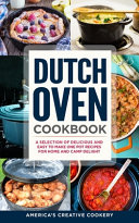 Dutch Oven Cookbook  A Selection of Delicious and Easy to Make One Pot Recipes for Home and Camp Delight