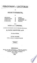 Ferguson's Lectures on Select Subjects in Mechanics, Hydrostatics, Hydraulics, Pneumatics, Optics, Geography, Astronomy, and Dialing